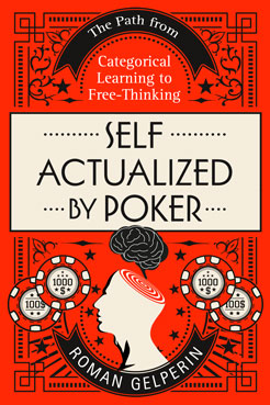 [Free Kindle eBook] Self-Actualized by Poker: The Path from Categorical Learning to Free-Thinking [Nonfiction, Psychology, Memoir] (FREE on Amazon through October 21st)