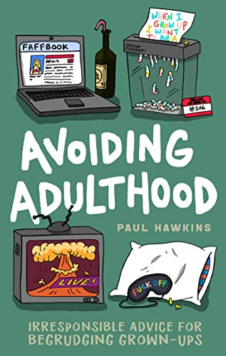 Avoiding Adulthood: Irresponsible Advice for Begrudging Grown-Ups (Life Is Hard… So Why Not Cheat?) – Free at Amazon